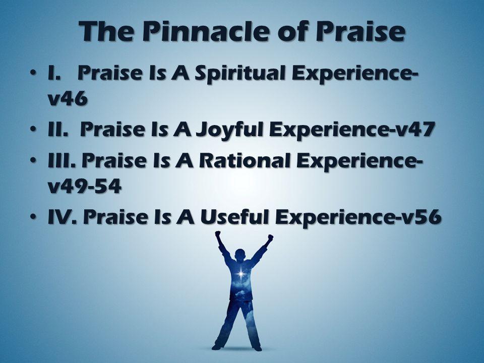 The Pinnacle of Praise I. Praise Is A Spiritual Experience- v46 I.