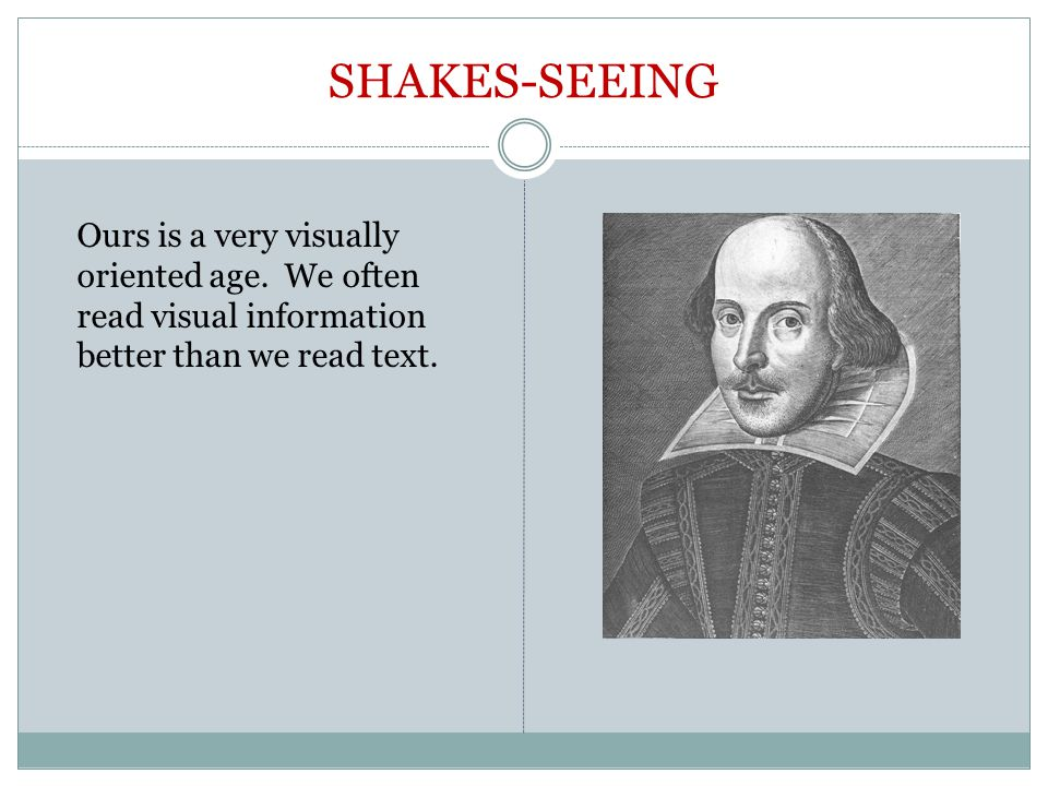 SHAKES-SEEING Ours is a very visually oriented age.