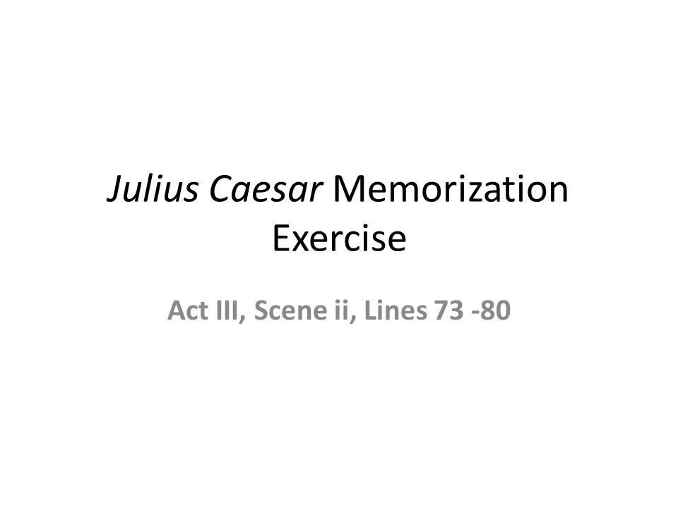 Julius Caesar Memorization Exercise Act III, Scene ii, Lines 73 -80