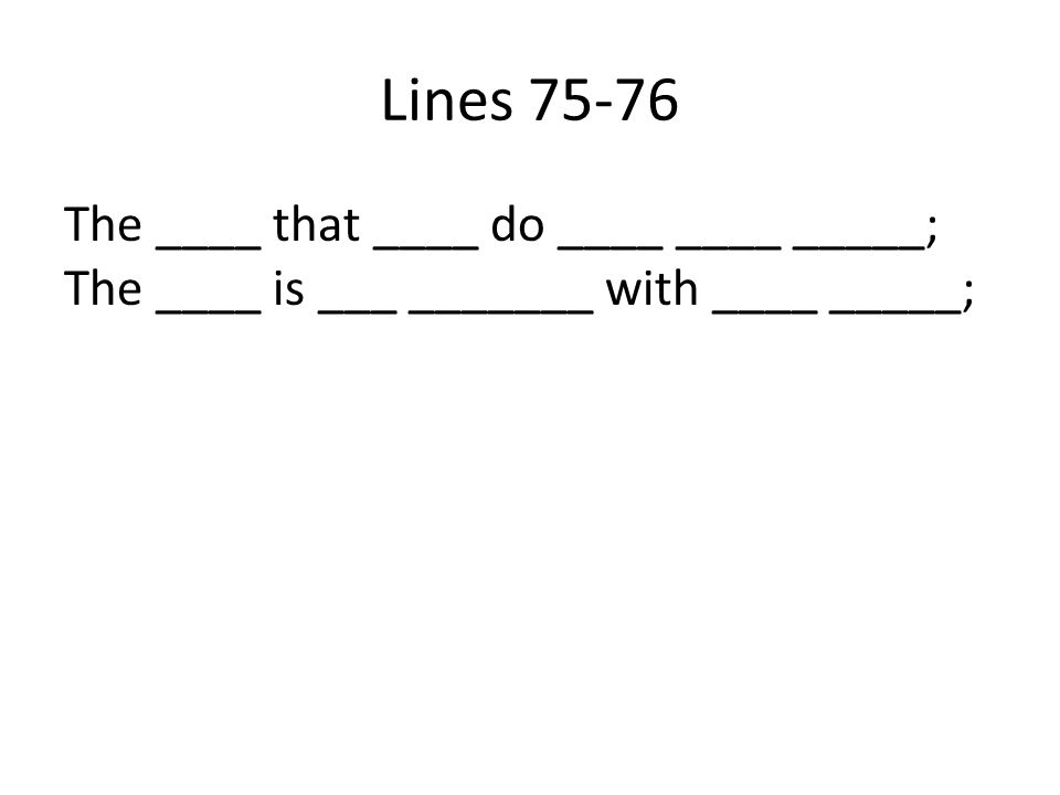 Lines 75-76 The ____ that ____ do ____ ____ _____; The ____ is ___ _______ with ____ _____;