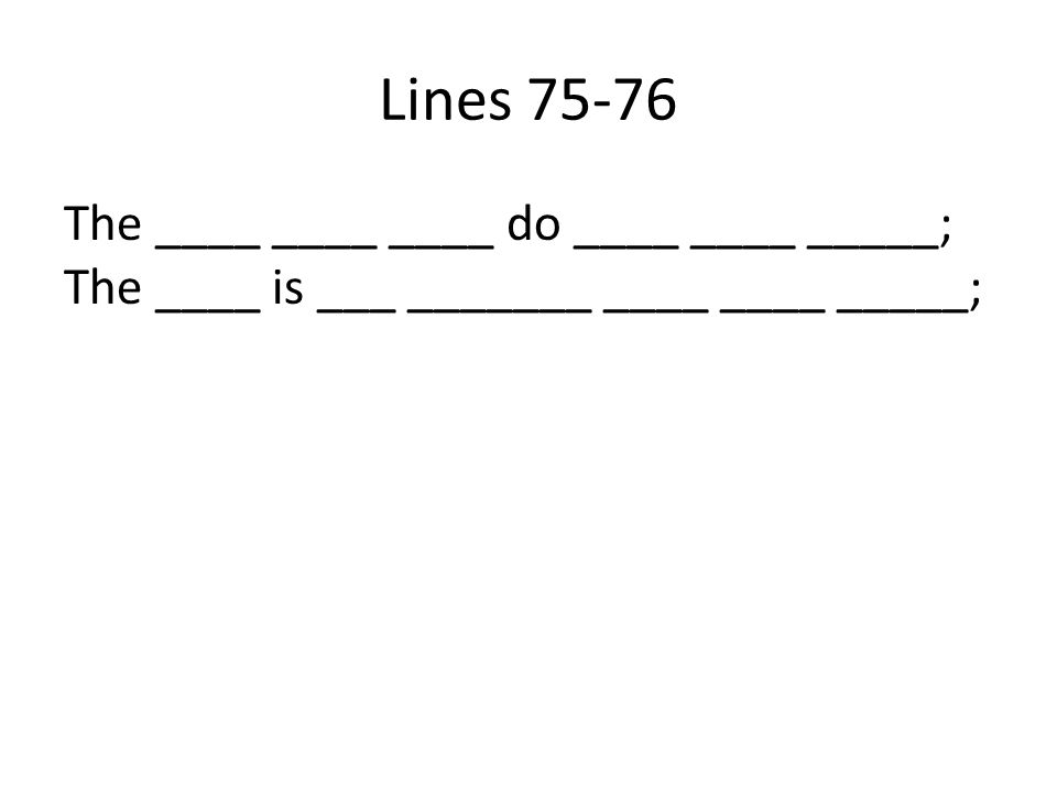 Lines 75-76 The ____ ____ ____ do ____ ____ _____; The ____ is ___ _______ ____ ____ _____;