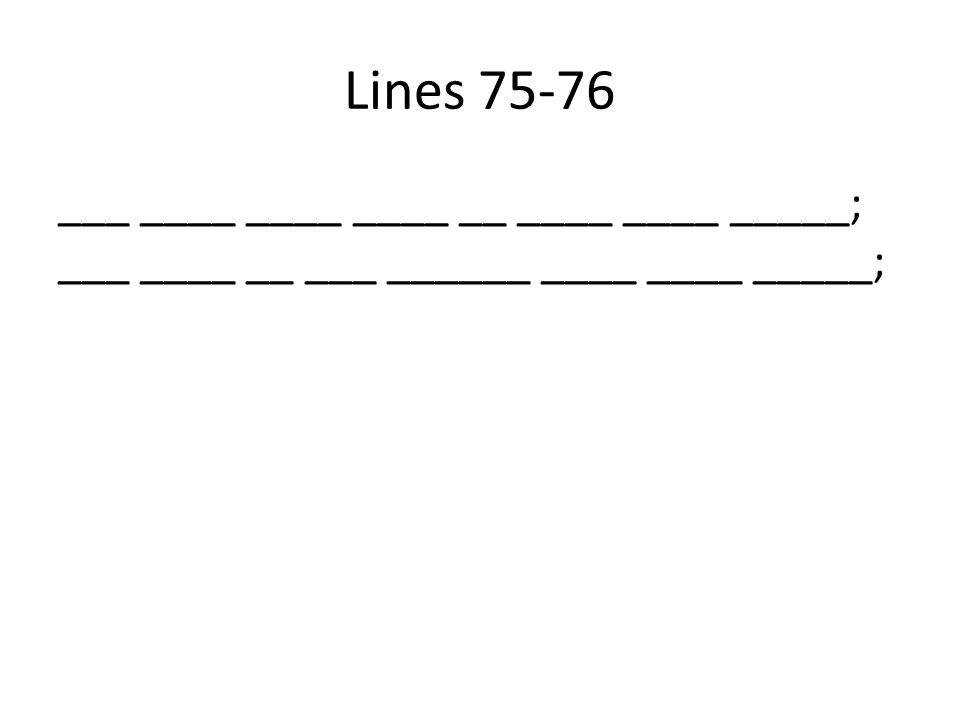 Lines 75-76 ___ ____ ____ ____ __ ____ ____ _____; ___ ____ __ ___ ______ ____ ____ _____;