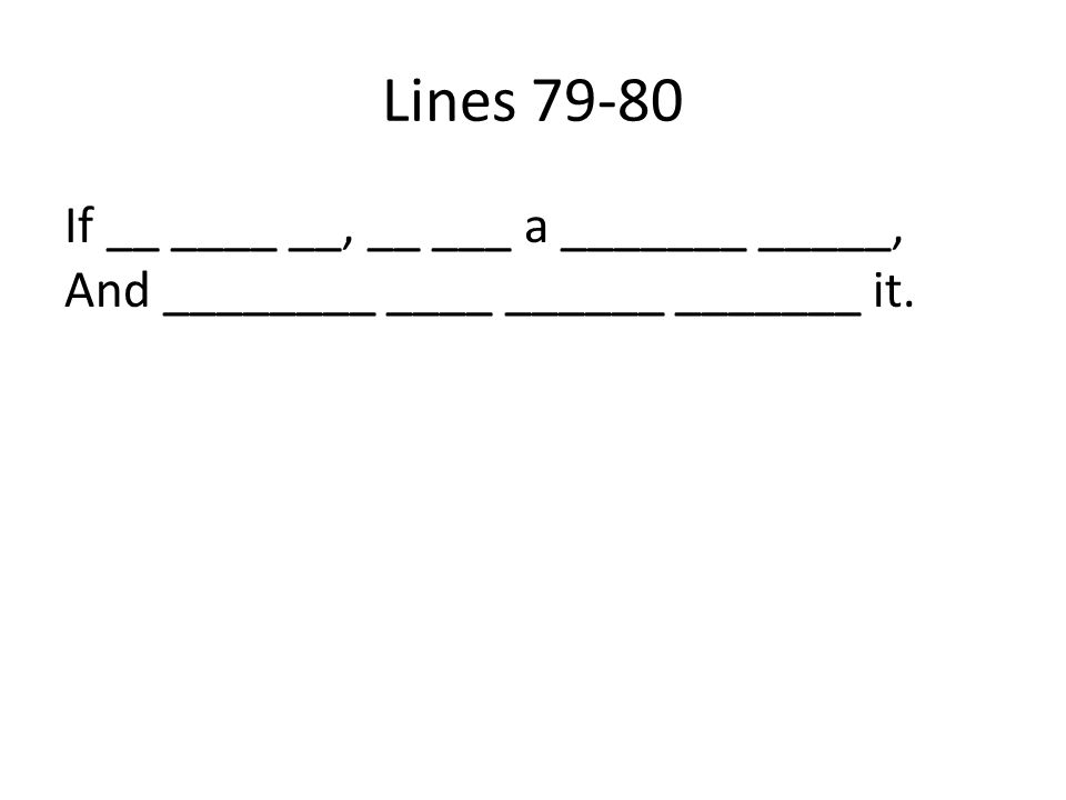 Lines 79-80 If __ ____ __, __ ___ a _______ _____, And ________ ____ ______ _______ it.