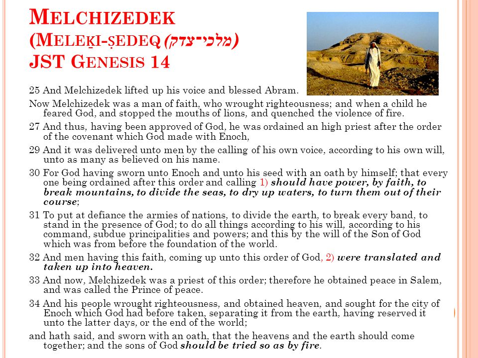 M ELCHIZEDEK (M ELE Ḵ I - Ṣ EDEQ מלכי־צדק )) JST G ENESIS 14 25 And Melchizedek lifted up his voice and blessed Abram.