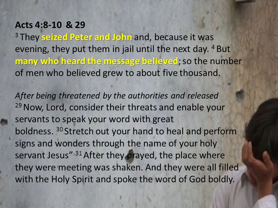 Acts 4:8-10 & 29 seized Peter and John many who heard the message believed 3 They seized Peter and John and, because it was evening, they put them in jail until the next day.