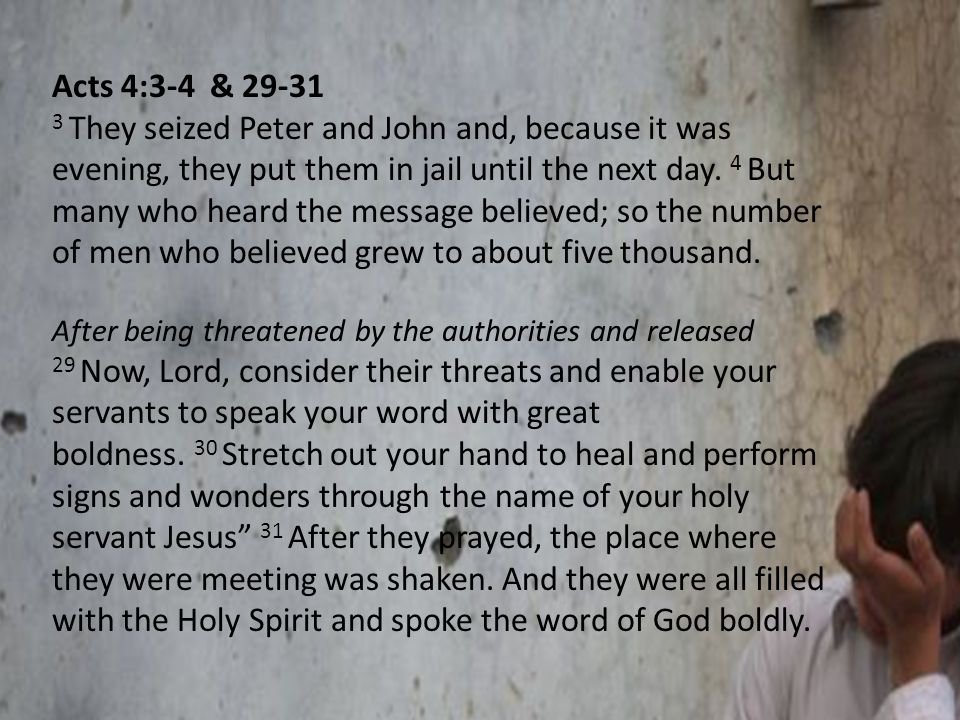 Acts 4:3-4 & 29-31 3 They seized Peter and John and, because it was evening, they put them in jail until the next day.
