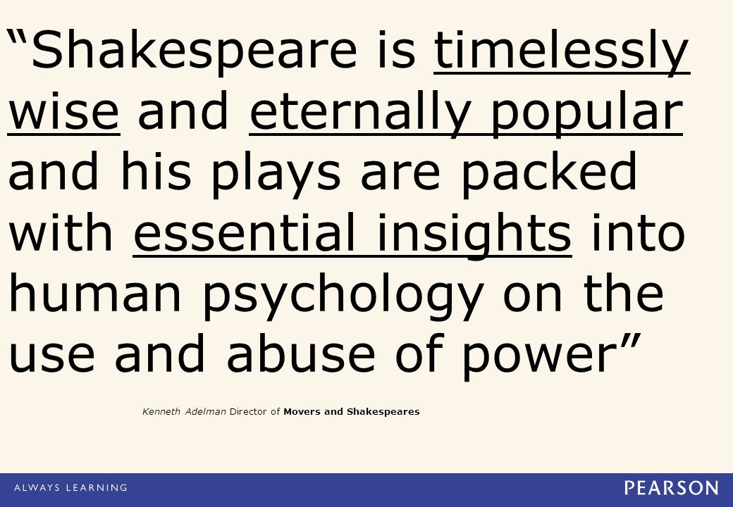 Shakespeare is timelessly wise and eternally popular and his plays are packed with essential insights into human psychology on the use and abuse of power Kenneth Adelman Director of Movers and Shakespeares