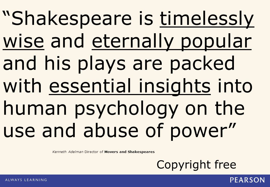 Shakespeare is timelessly wise and eternally popular and his plays are packed with essential insights into human psychology on the use and abuse of power Kenneth Adelman Director of Movers and Shakespeares Copyright free
