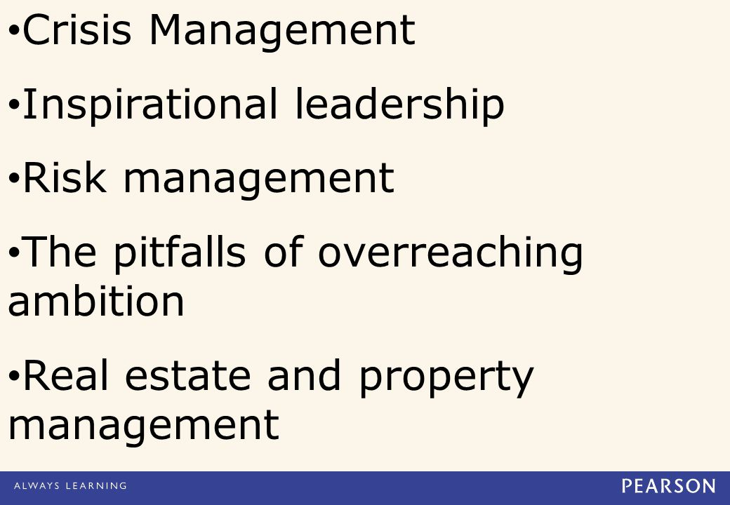 Crisis Management Inspirational leadership Risk management The pitfalls of overreaching ambition Real estate and property management