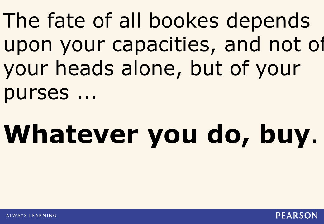 The fate of all bookes depends upon your capacities, and not of your heads alone, but of your purses...