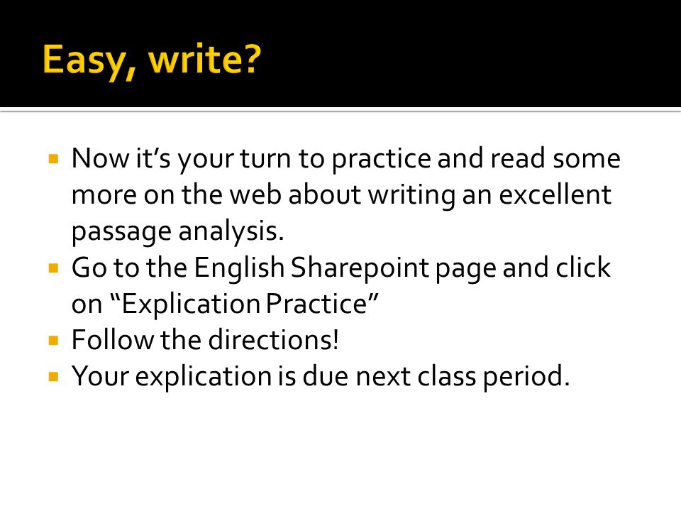  Now it's your turn to practice and read some more on the web about writing an excellent passage analysis.