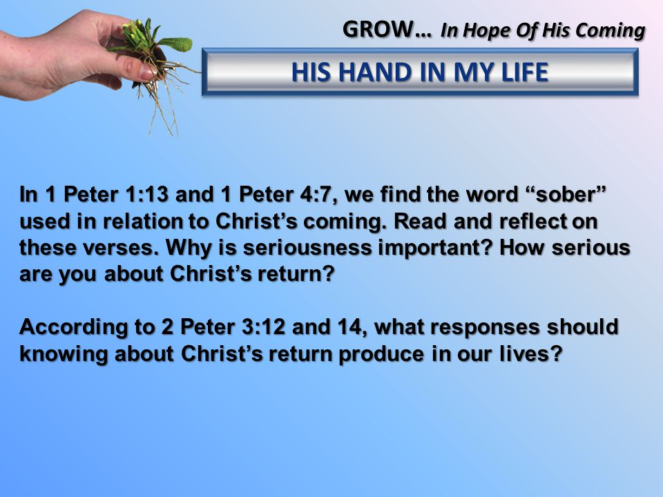 In 1 Peter 1:13 and 1 Peter 4:7, we find the word sober used in relation to Christ's coming.
