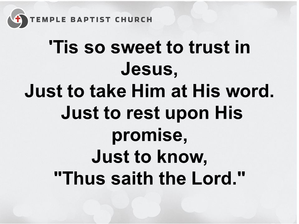 Tis so sweet to trust in Jesus, Just to take Him at His word.