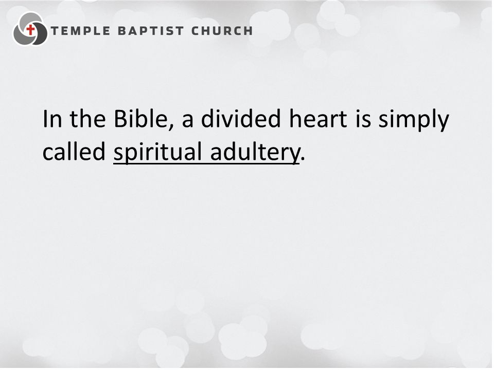 In the Bible, a divided heart is simply called spiritual adultery.