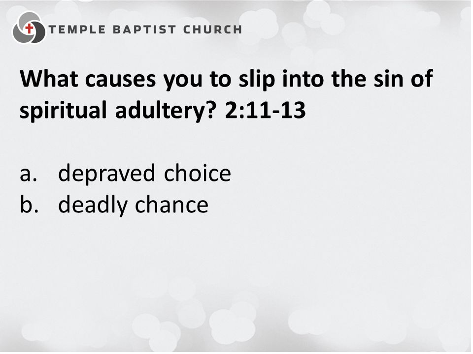 What causes you to slip into the sin of spiritual adultery.