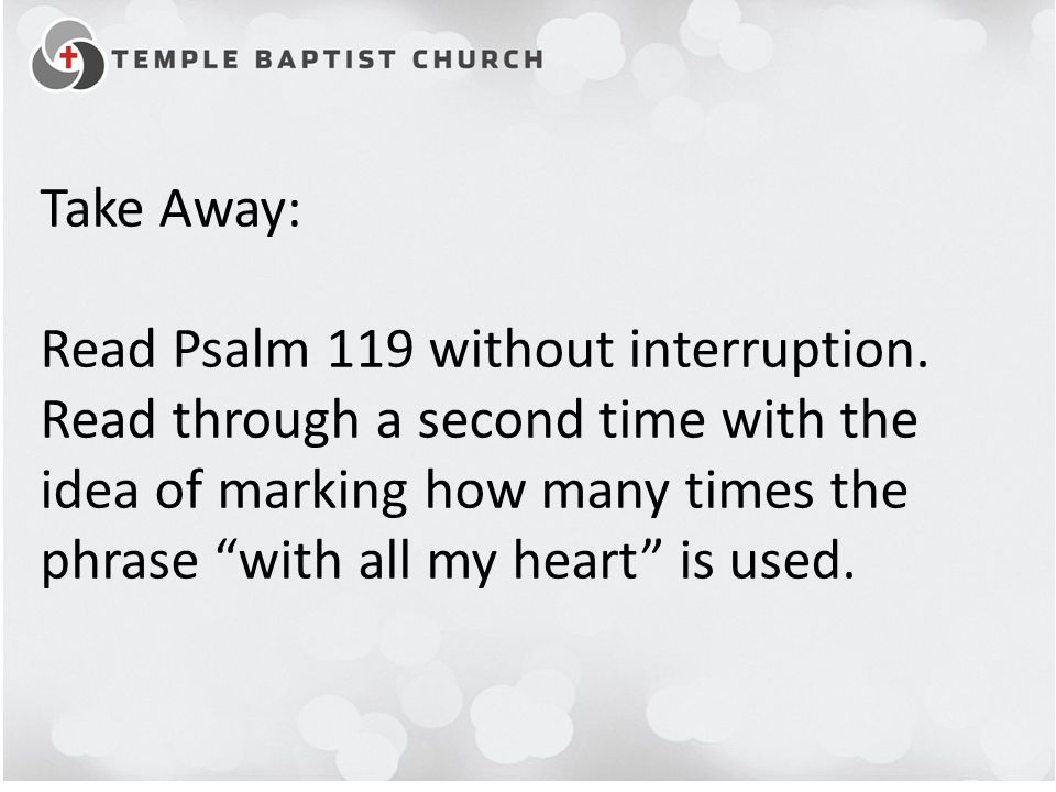 Take Away: Read Psalm 119 without interruption.