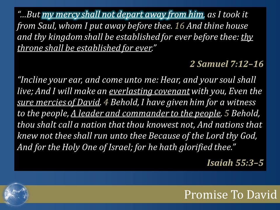 "Promise To David ""…But my mercy shall not depart away from him, as I took it from Saul, whom I put away before thee. 16 And thine house and thy kingdo"