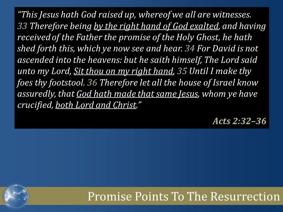 "Promise Points To The Resurrection ""This Jesus hath God raised up, whereof we all are witnesses. 33 Therefore being by the right hand of God exalted,"