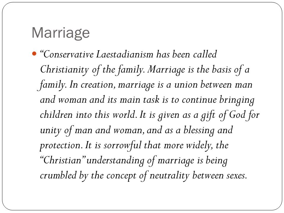 Marriage Conservative Laestadianism has been called Christianity of the family.