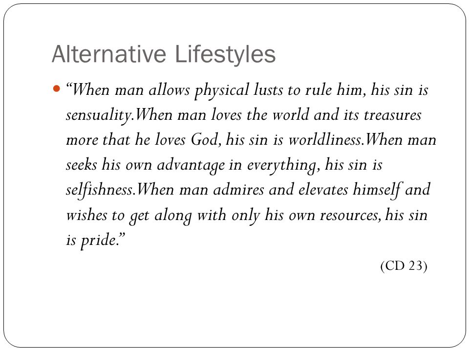 Alternative Lifestyles When man allows physical lusts to rule him, his sin is sensuality.