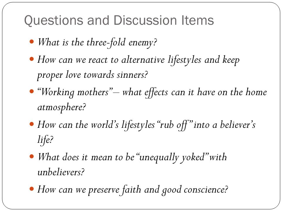 Questions and Discussion Items What is the three-fold enemy.
