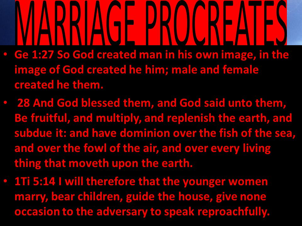 Ge 1:27 So God created man in his own image, in the image of God created he him; male and female created he them.