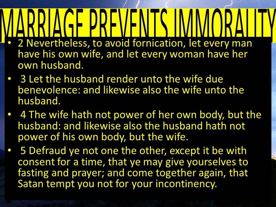 2 Nevertheless, to avoid fornication, let every man have his own wife, and let every woman have her own husband.
