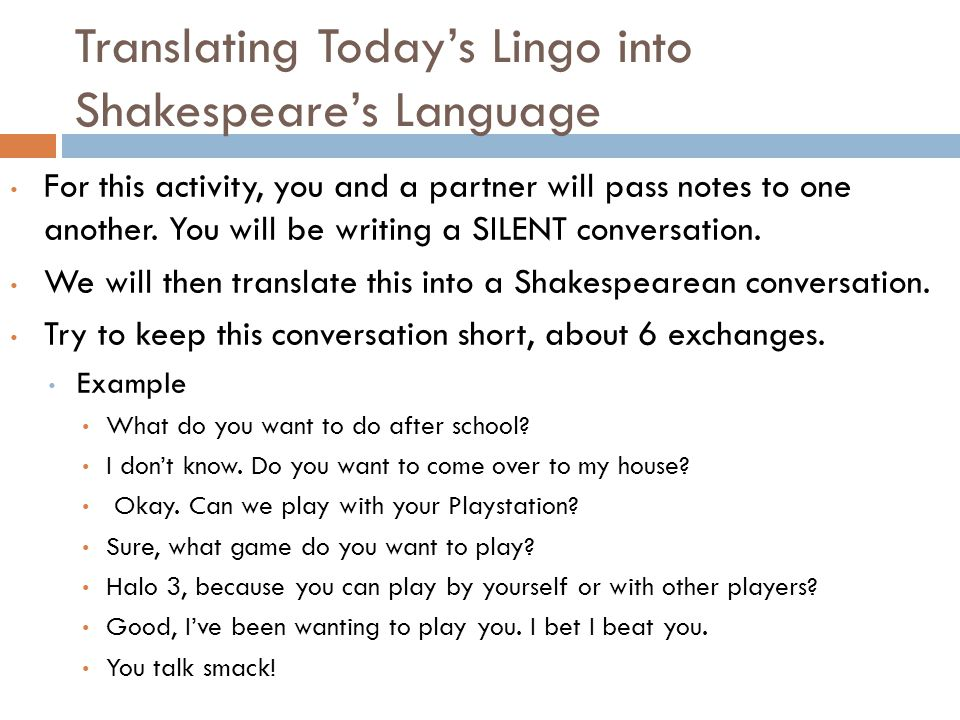 Translating Today's Lingo into Shakespeare's Language For this activity, you and a partner will pass notes to one another.