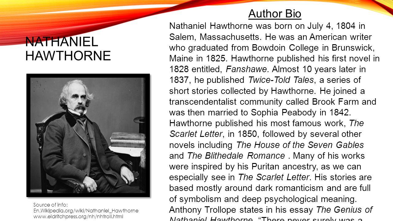 NATHANIEL HAWTHORNE Author Bio Nathaniel Hawthorne was born on July 4, 1804 in Salem, Massachusetts.