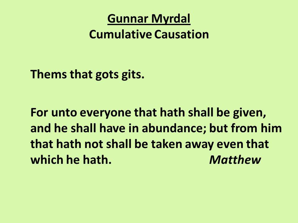 Gunnar Myrdal Cumulative Causation Thems that gots gits.