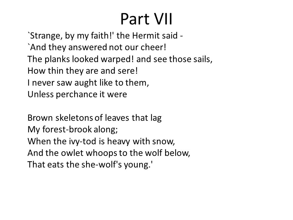 Part VII `Strange, by my faith! the Hermit said - `And they answered not our cheer.