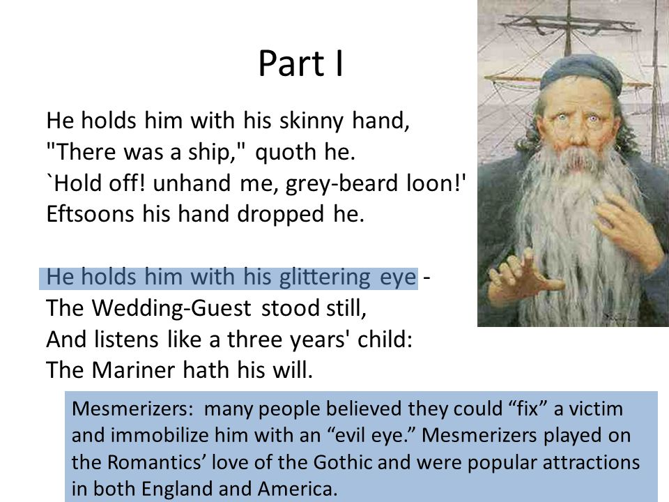 Part I He holds him with his skinny hand, There was a ship, quoth he.
