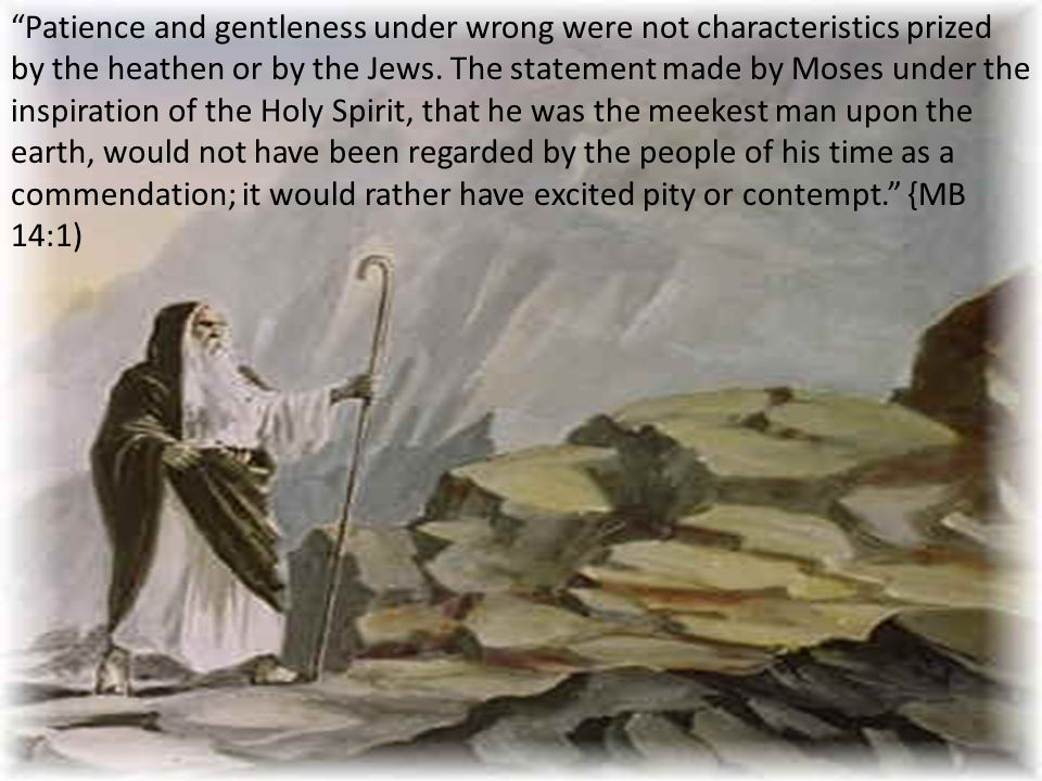 Patience and gentleness under wrong were not characteristics prized by the heathen or by the Jews.