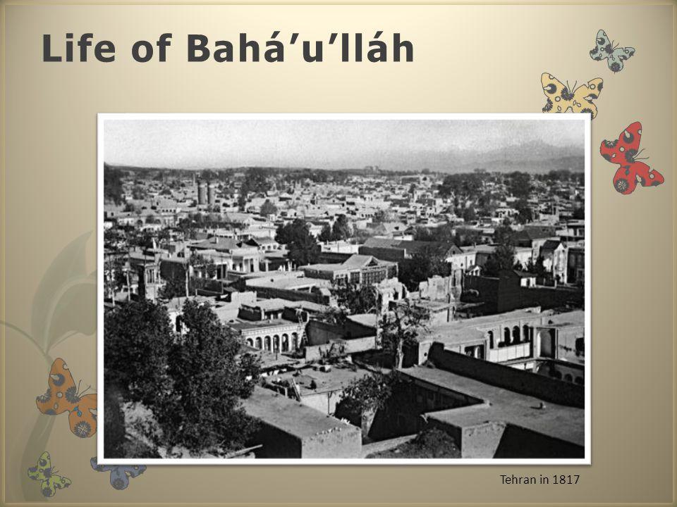 Life of Bahá'u'lláh Tehran in 1817