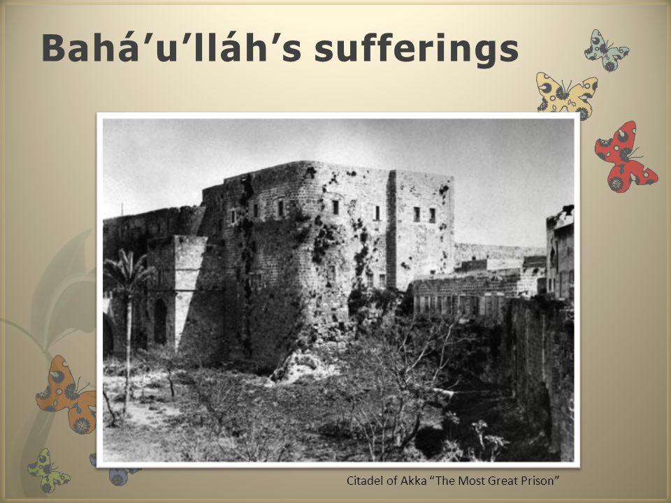 Bahá'u'lláh's sufferings Citadel of Akka The Most Great Prison