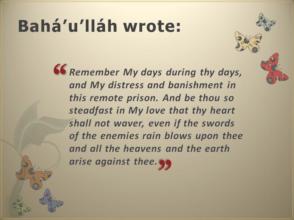Bahá'u'lláh wrote:
