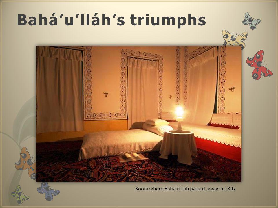 Bahá'u'lláh's triumphs Room where Bahá'u'lláh passed away in 1892