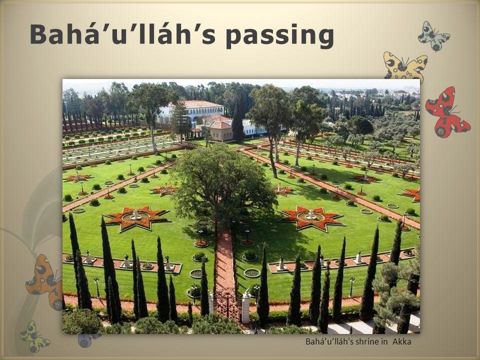 Bahá'u'lláh's passing Bahá'u'lláh s shrine in Akka