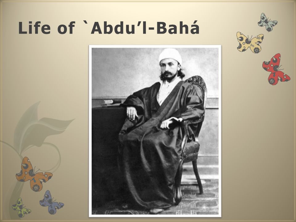 Life of `Abdu'l-Bahá