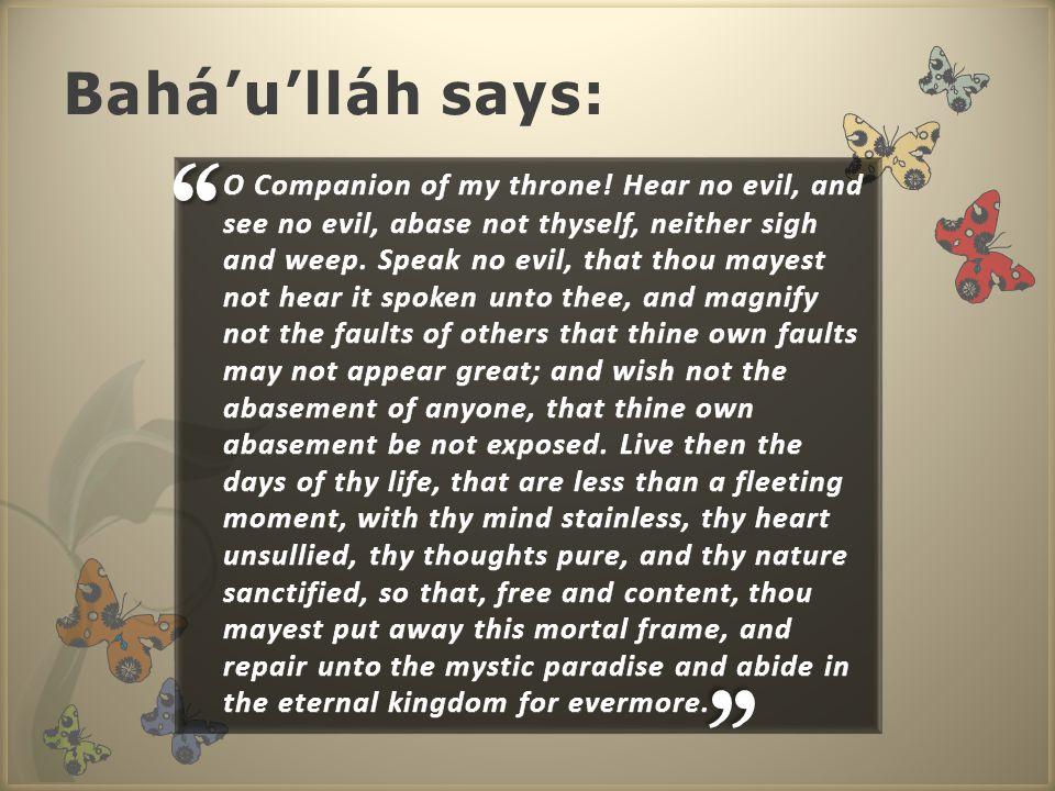 Bahá'u'lláh says: