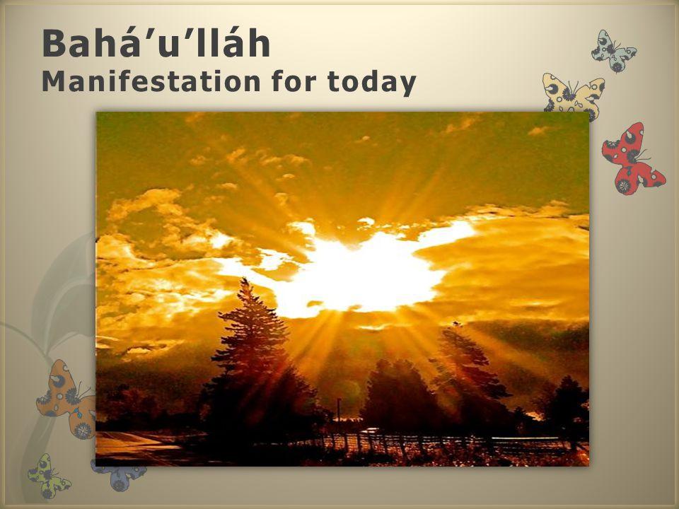 Bahá'u'lláh Manifestation for today