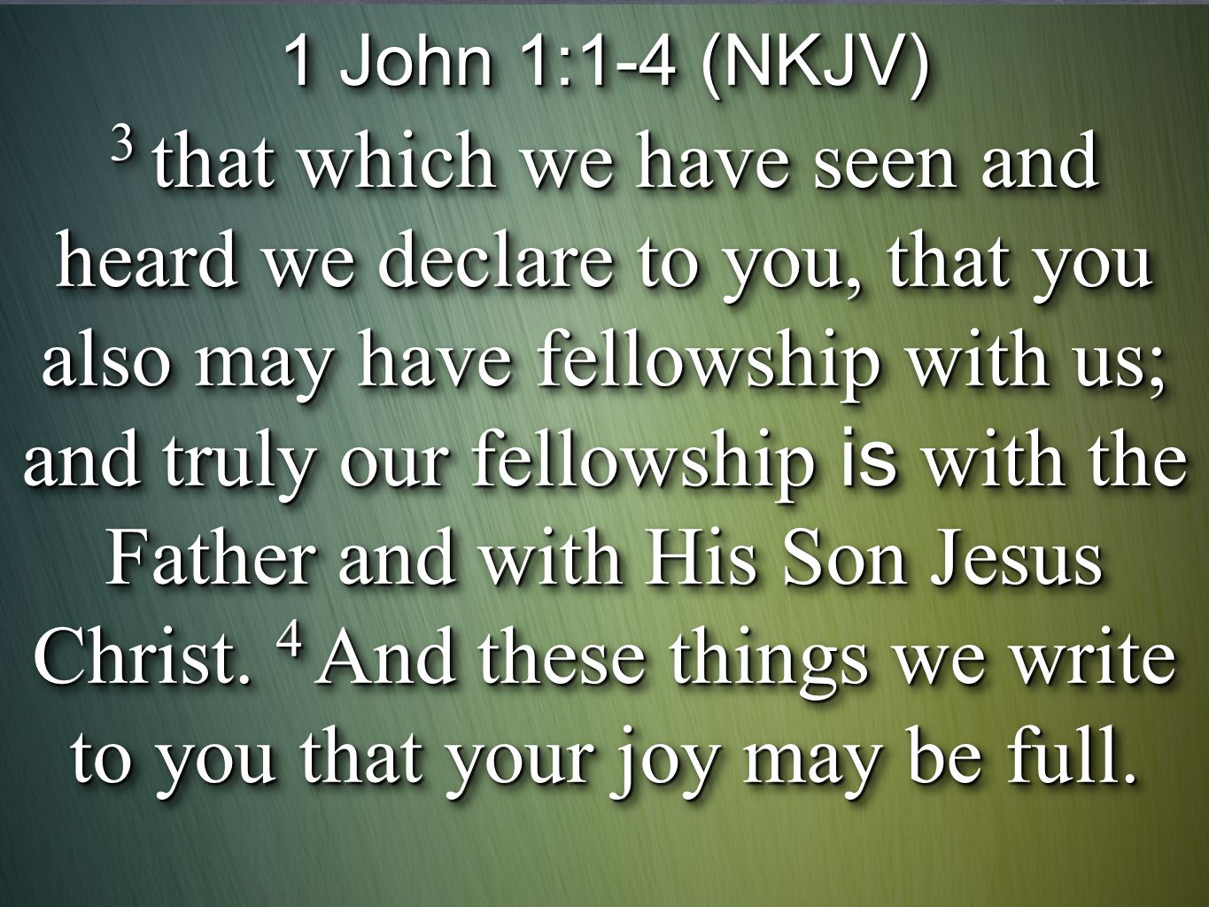 1 John 1:1-4 (NKJV) 3 that which we have seen and heard we declare to you, that you also may have fellowship with us; and truly our fellowship is with the Father and with His Son Jesus Christ.