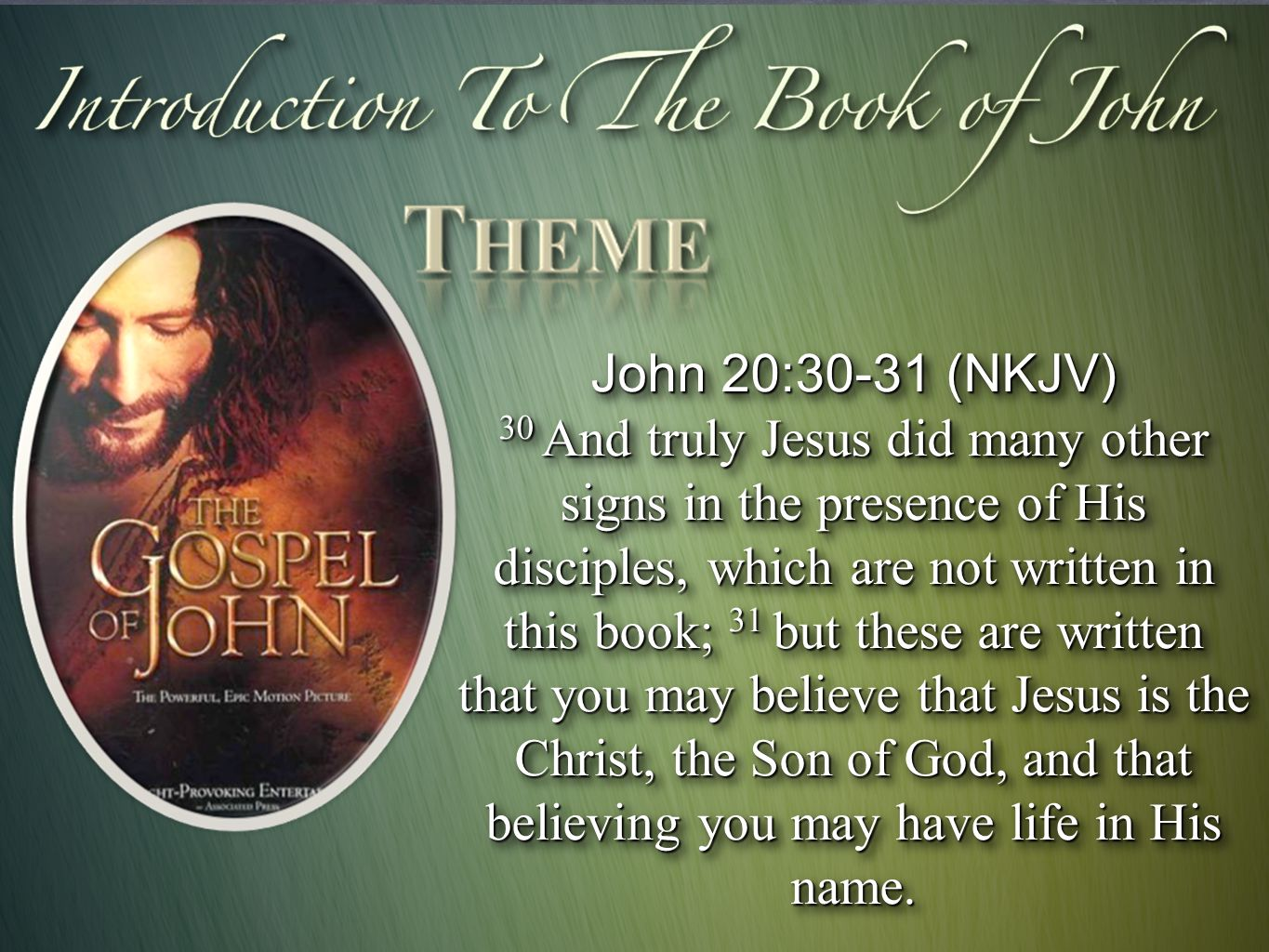 John 20:30-31 (NKJV) 30 And truly Jesus did many other signs in the presence of His disciples, which are not written in this book; 31 but these are written that you may believe that Jesus is the Christ, the Son of God, and that believing you may have life in His name.