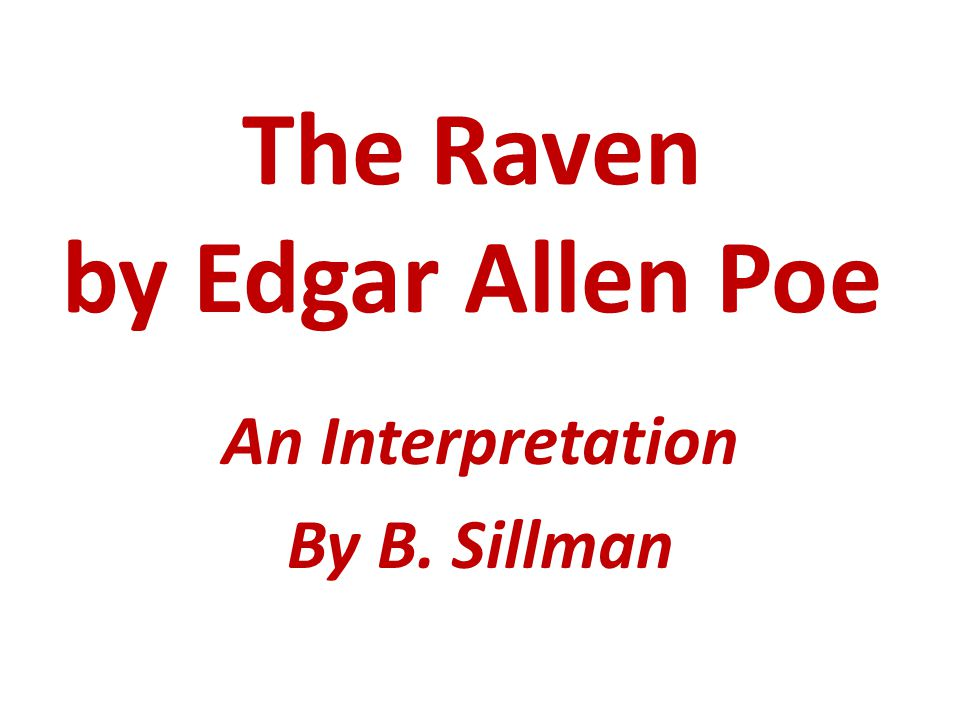 The Raven by Edgar Allen Poe An Interpretation By B. Sillman