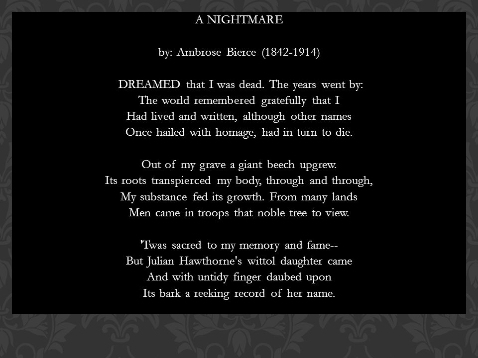 A NIGHTMARE by: Ambrose Bierce (1842-1914) DREAMED that I was dead.