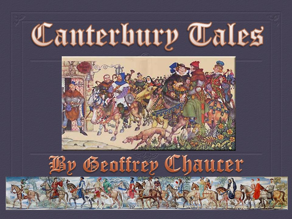 Geoffrey Chaucer  Born around 1340, died 1400, in London  Among the first writers to show that English could be a respectable literary language  Joined the king's army to fight against the French in the Hundred Years' War and was captured by the French.