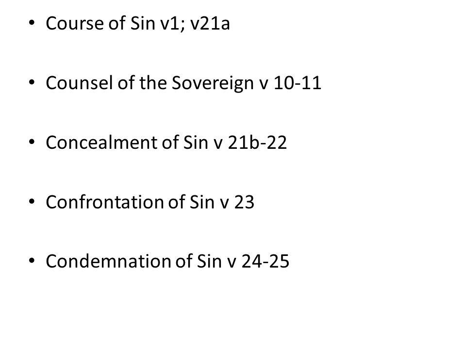 Course of Sin v1; v21a Counsel of the Sovereign v 10-11 Concealment of Sin v 21b-22 Confrontation of Sin v 23 Condemnation of Sin v 24-25