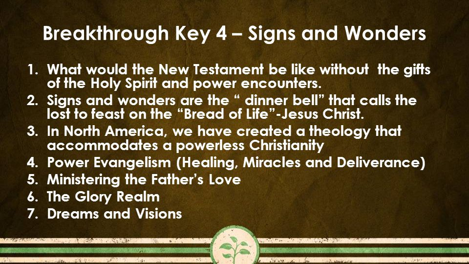 Breakthrough Key 4 – Signs and Wonders 1.What would the New Testament be like without the gifts of the Holy Spirit and power encounters.