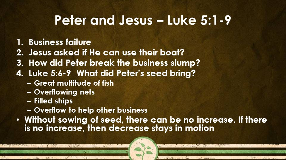 Peter and Jesus – Luke 5:1-9 1.Business failure 2.Jesus asked if He can use their boat.