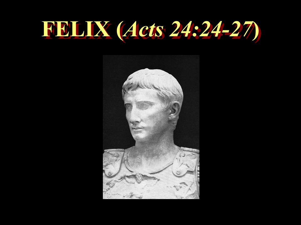 FELIX (Acts 24:24-27) FELIX (Acts 24:24-27)